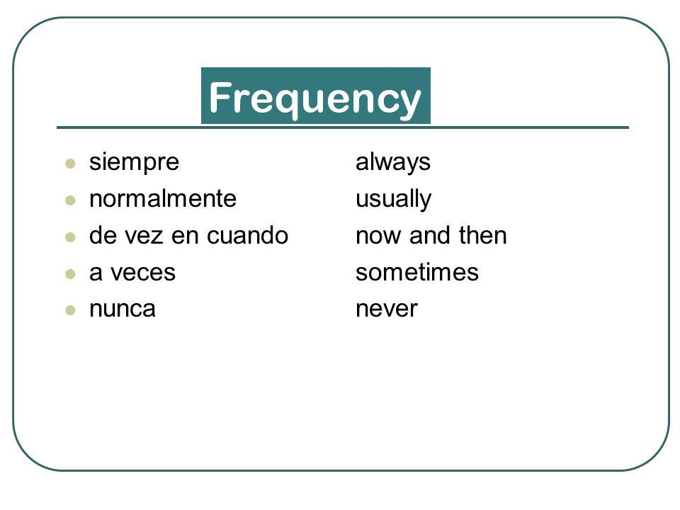 Frequency siempre normalmente de vez en cuando a veces nunca always