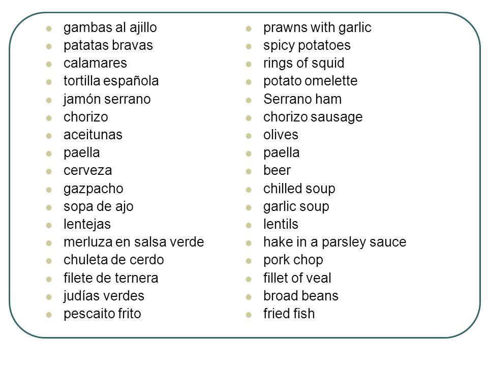gambas al ajillo patatas bravas. calamares. tortilla española. jamón serrano. chorizo. aceitunas.