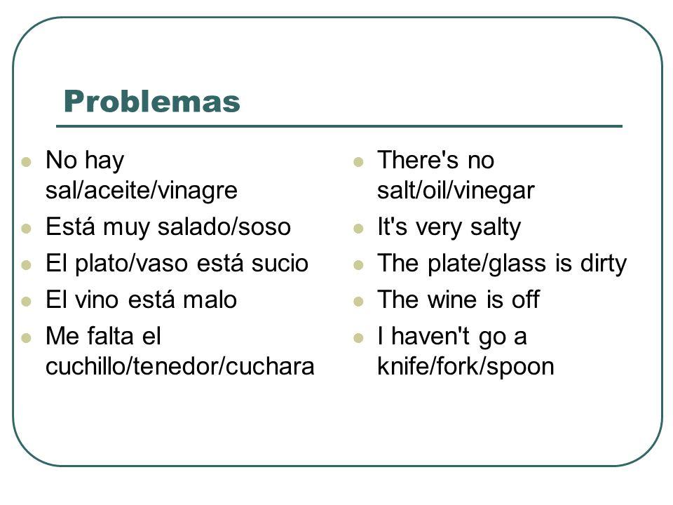 Problemas No hay sal/aceite/vinagre Está muy salado/soso