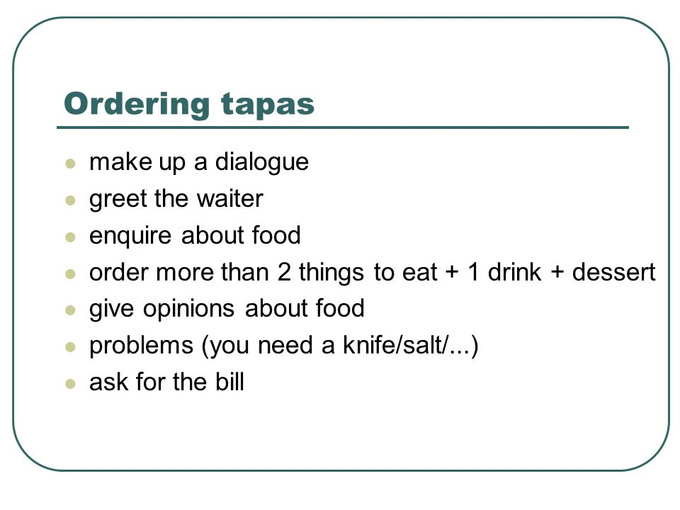 Ordering tapas make up a dialogue greet the waiter enquire about food