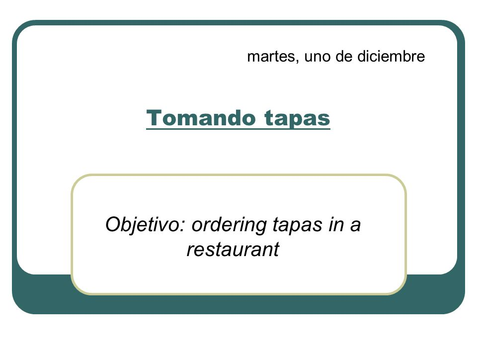 Objetivo: ordering tapas in a restaurant