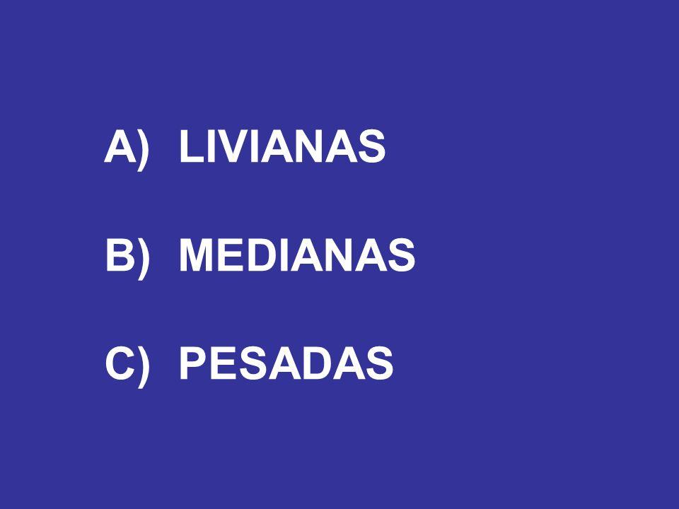 A) LIVIANAS B) MEDIANAS C) PESADAS