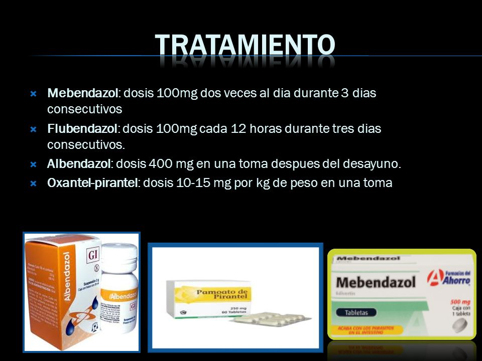 Tratamiento Mebendazol: dosis 100mg dos veces al dia durante 3 dias consecutivos.