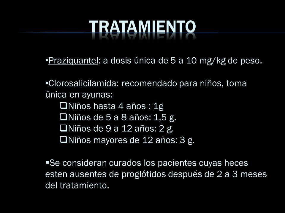 TRATAMIENTO Praziquantel: a dosis única de 5 a 10 mg/kg de peso.
