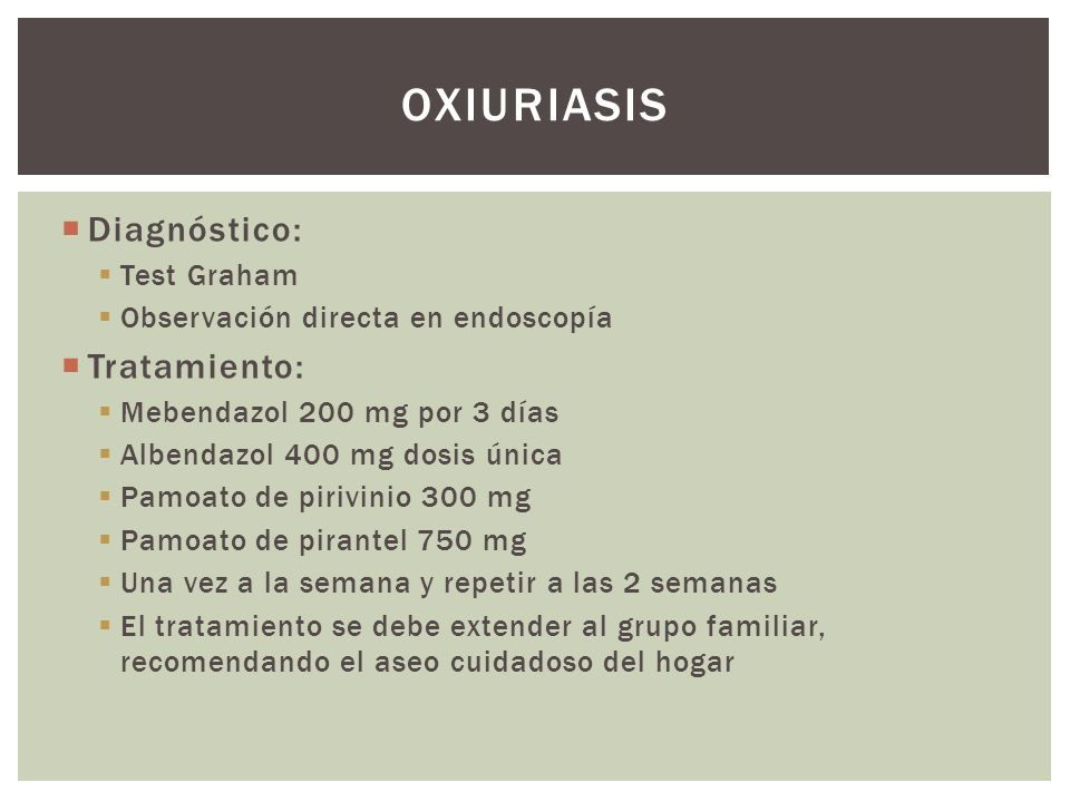 oxiuriasis Diagnóstico: Tratamiento: Test Graham