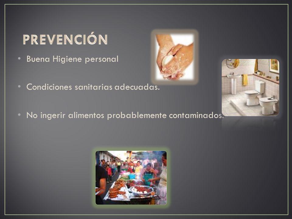 PREVENCIÓN Buena Higiene personal Condiciones sanitarias adecuadas.