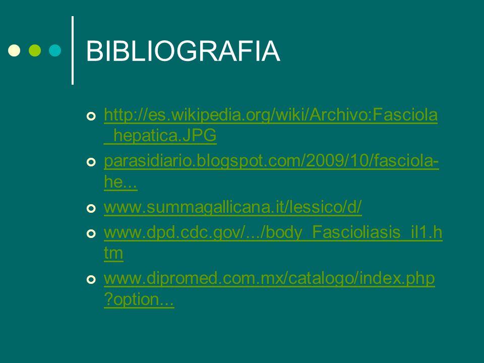 BIBLIOGRAFIA http://es.wikipedia.org/wiki/Archivo:Fasciola_hepatica.JPG. parasidiario.blogspot.com/2009/10/fasciola-he...