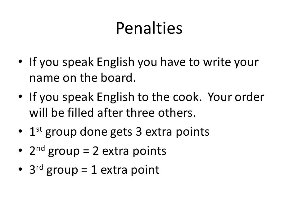 Penalties If you speak English you have to write your name on the board.
