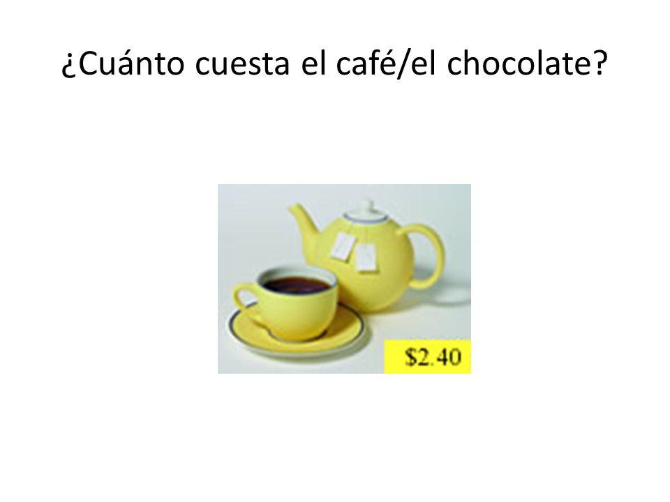 ¿Cuánto cuesta el café/el chocolate