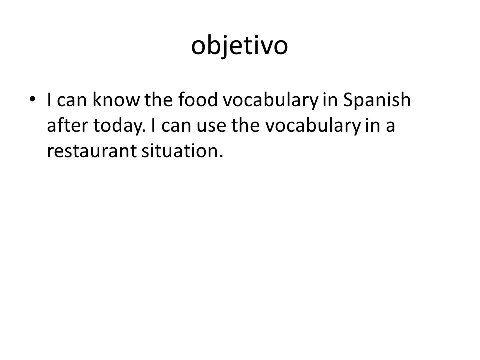 objetivo I can know the food vocabulary in Spanish after today.