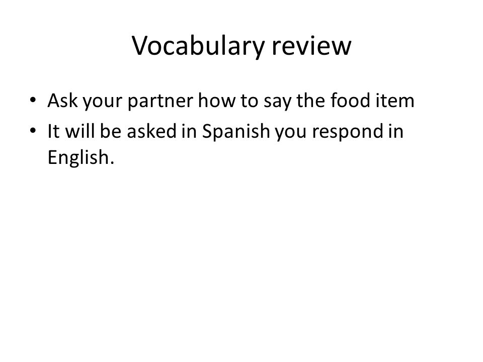 Vocabulary review Ask your partner how to say the food item