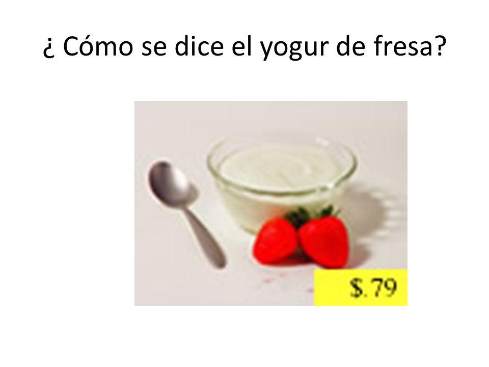 ¿ Cómo se dice el yogur de fresa