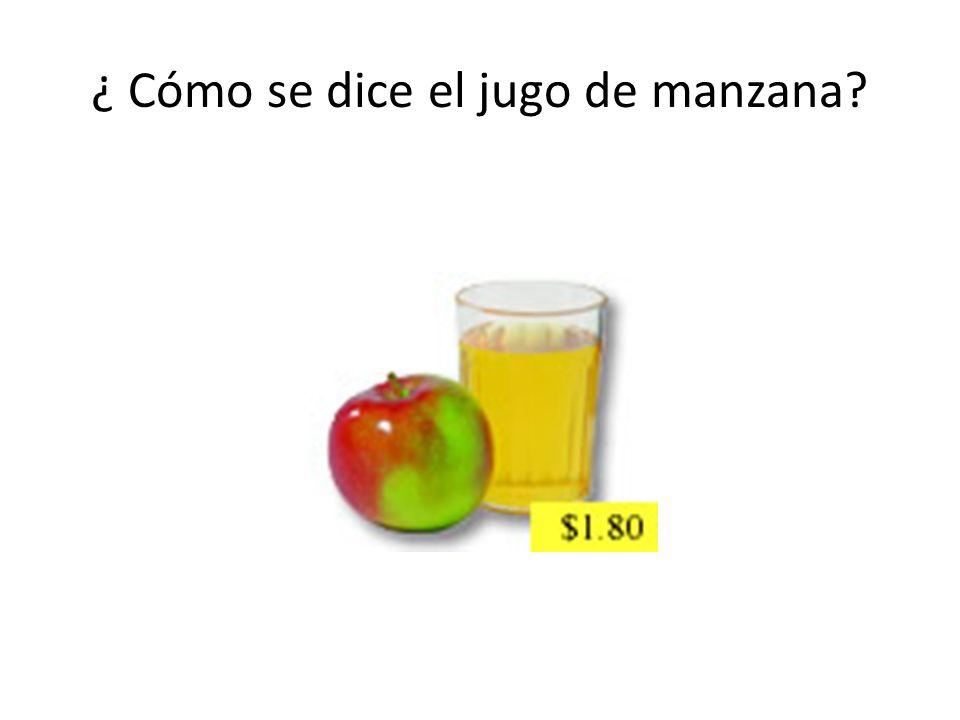 ¿ Cómo se dice el jugo de manzana