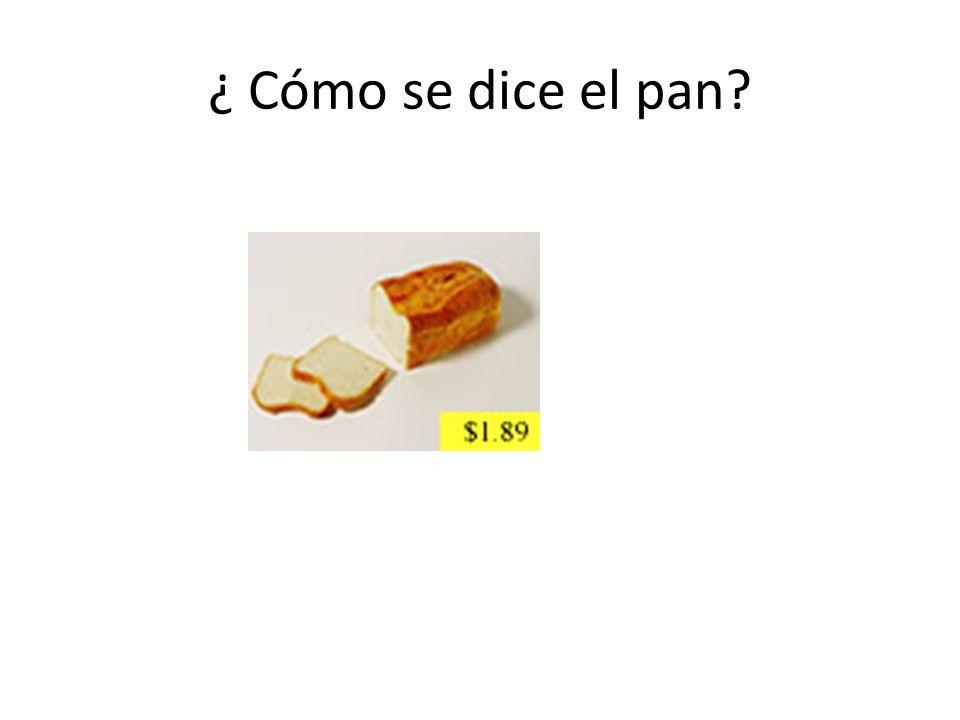 ¿ Cómo se dice el pan