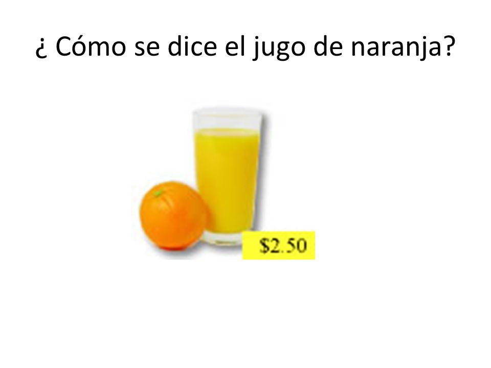 ¿ Cómo se dice el jugo de naranja