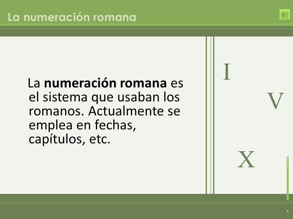 La numeración romana I V. X.