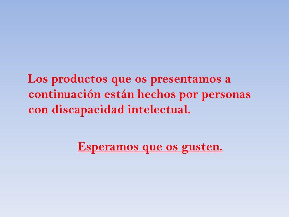Los productos que os presentamos a continuación están hechos por personas con discapacidad intelectual.