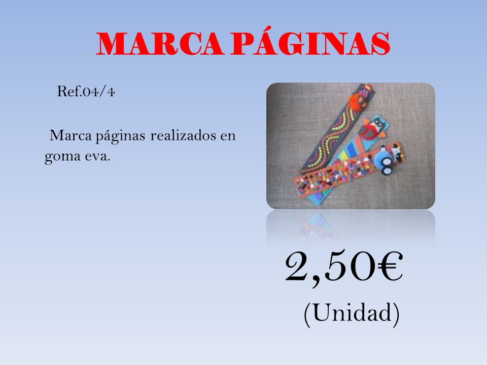 2,50€ MARCA PÁGINAS (Unidad) Marca páginas realizados en goma eva.