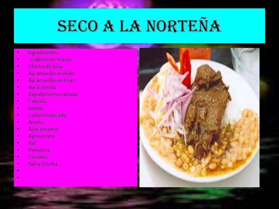 SECO A LA NORTEÑA Ingredientes : Cabrito en trozos Chicha de jora