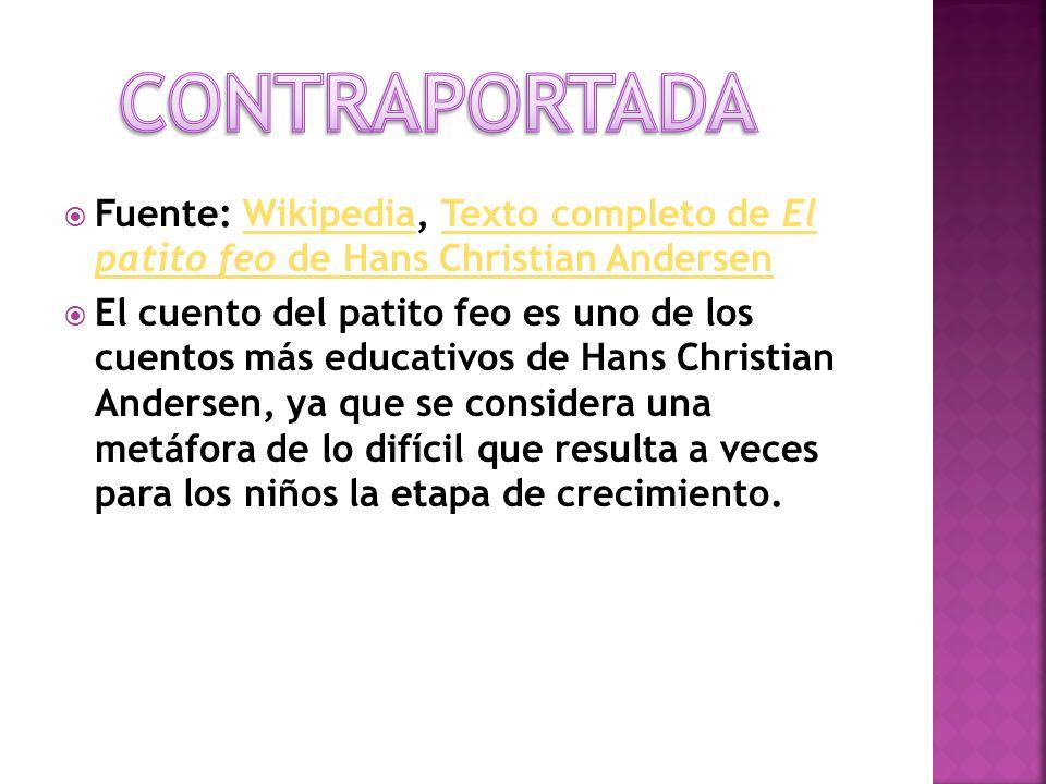 CONTRAPORTADA Fuente: Wikipedia, Texto completo de El patito feo de Hans Christian Andersen.