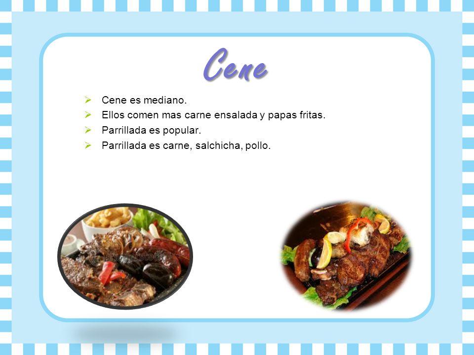 Cene Cene es mediano. Ellos comen mas carne ensalada y papas fritas.