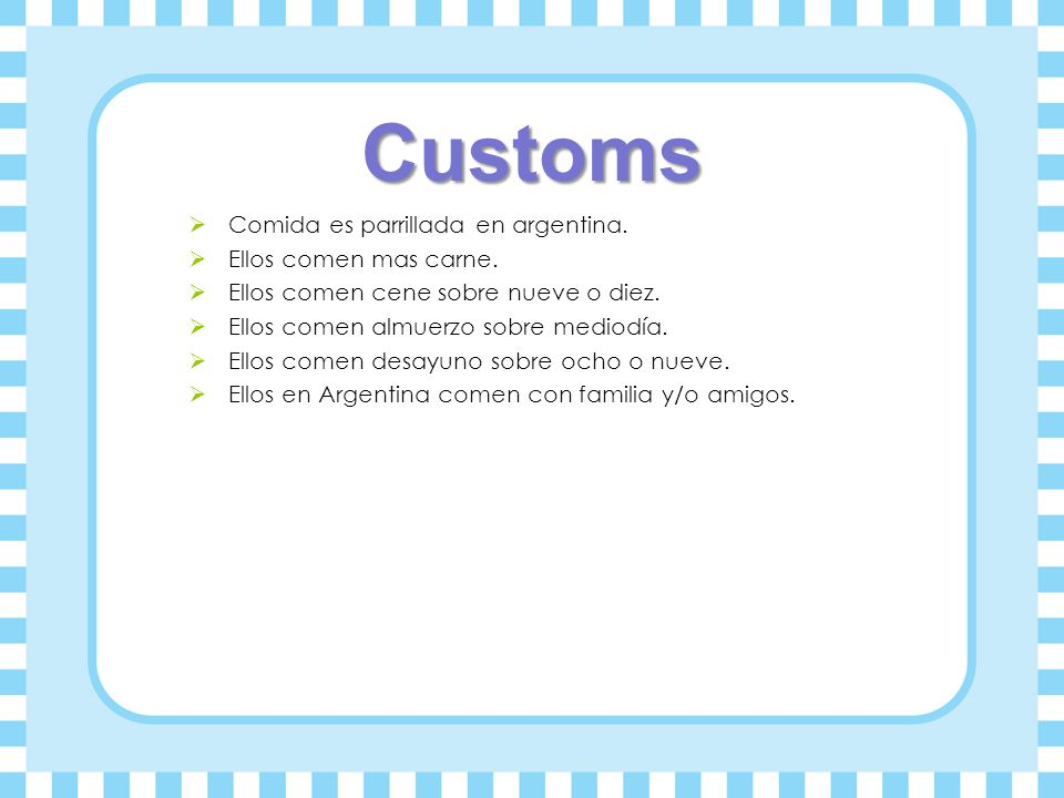 Customs Comida es parrillada en argentina. Ellos comen mas carne.