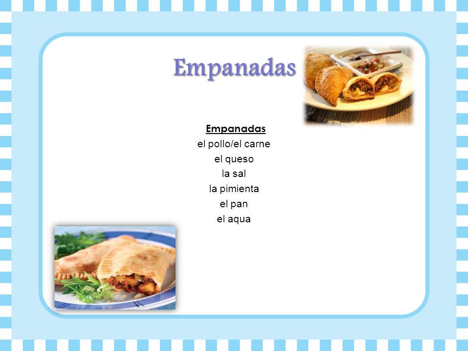 Empanadas Empanadas el pollo/el carne el queso la sal la pimienta