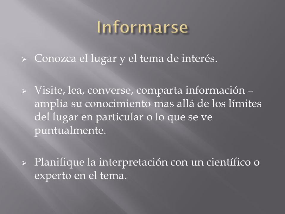 Informarse Conozca el lugar y el tema de interés.