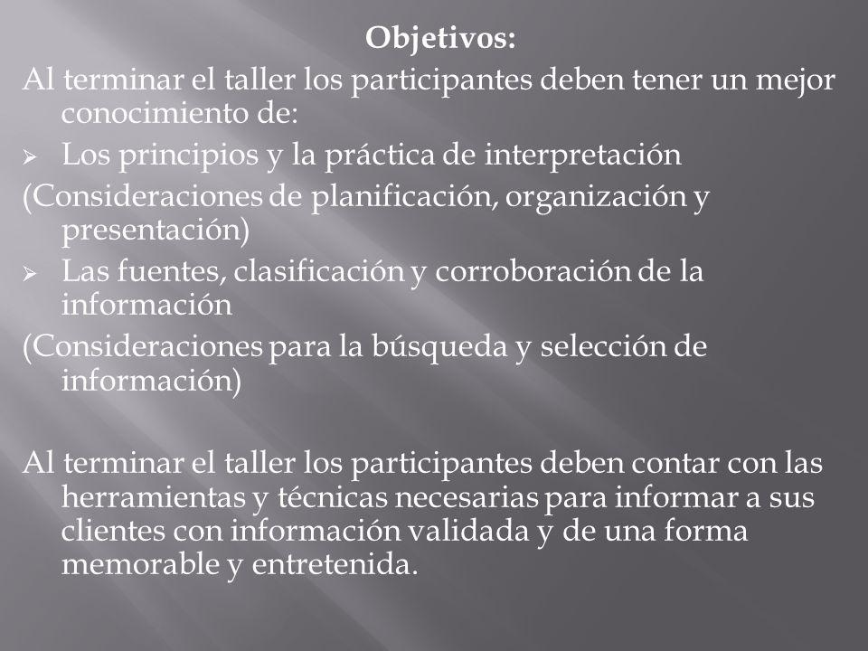 Objetivos: Al terminar el taller los participantes deben tener un mejor conocimiento de: Los principios y la práctica de interpretación.