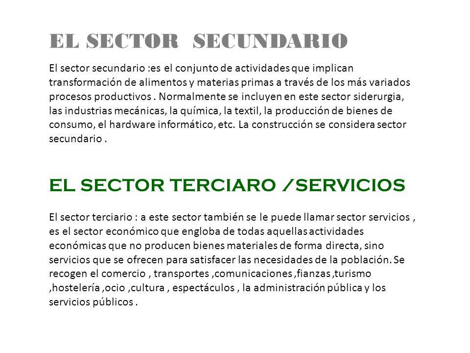 EL SECTOR SECUNDARIO EL SECTOR TERCIARO /SERVICIOS