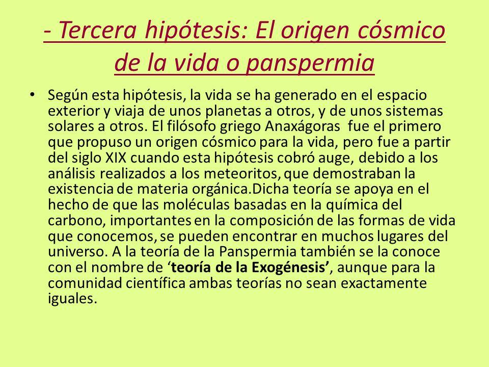 - Tercera hipótesis: El origen cósmico de la vida o panspermia