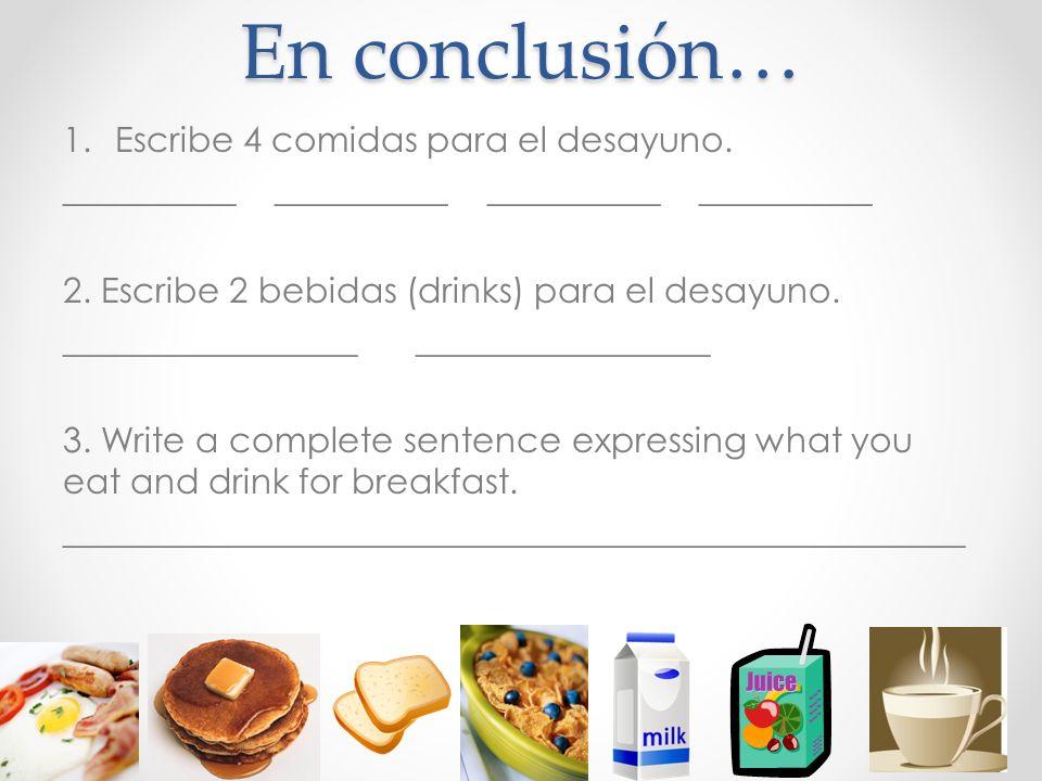En conclusión… Escribe 4 comidas para el desayuno.