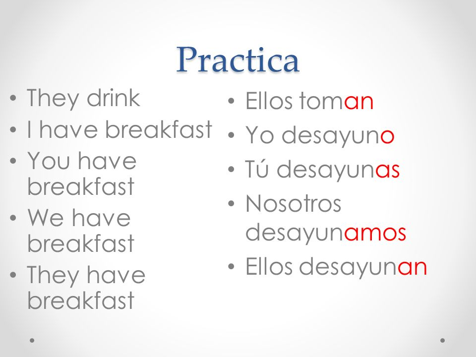 Practica They drink I have breakfast You have breakfast