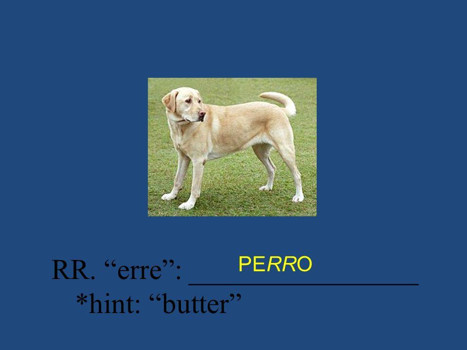 RR. erre : ________________ *hint: butter