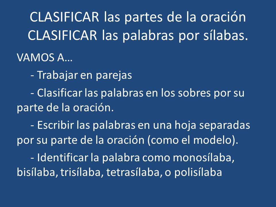 CLASIFICAR las partes de la oración CLASIFICAR las palabras por sílabas.