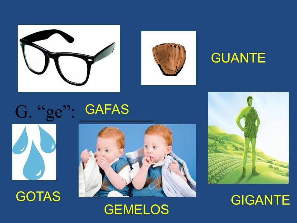 GUANTE G. ge : ________ GAFAS GOTAS GIGANTE GEMELOS