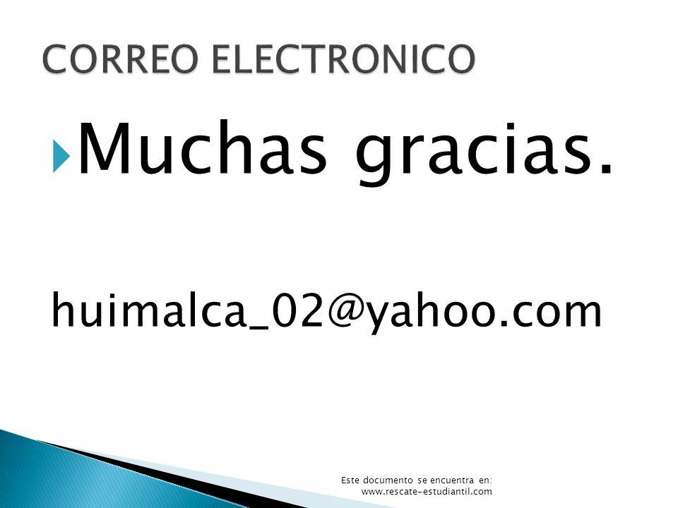 Muchas gracias. huimalca_02@yahoo.com CORREO ELECTRONICO