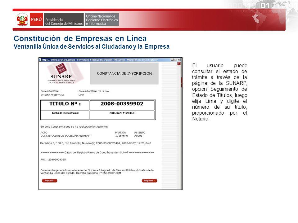 El usuario puede consultar el estado de trámite a través de la página de la SUNARP, opción Seguimiento de Estado de Títulos, luego elija Lima y digite el número de su título, proporcionado por el Notario.