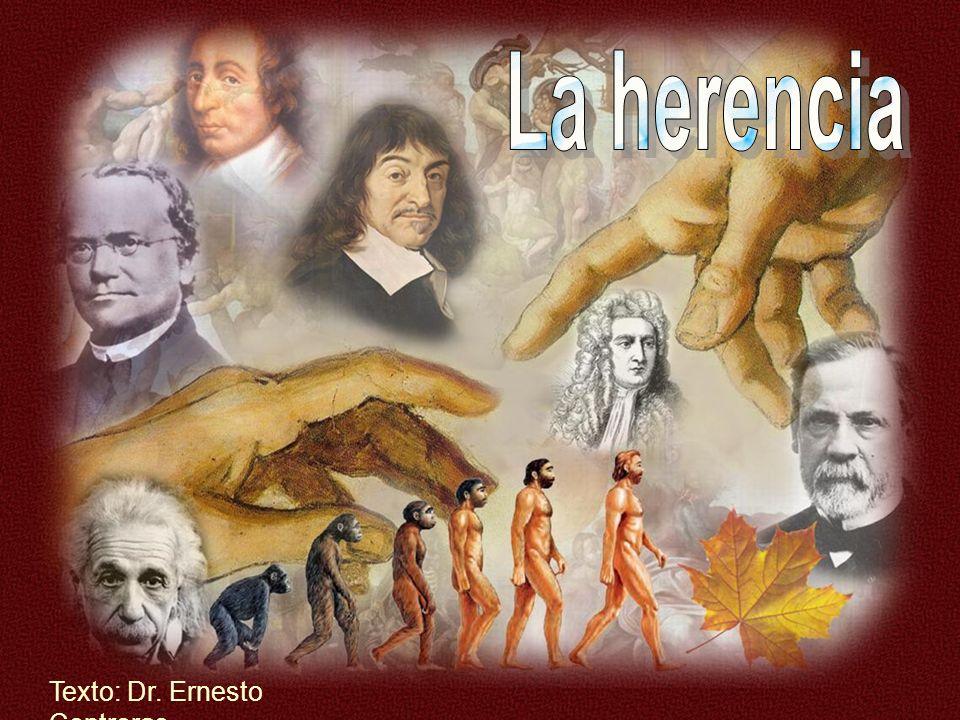 La herencia Texto: Dr. Ernesto Contreras