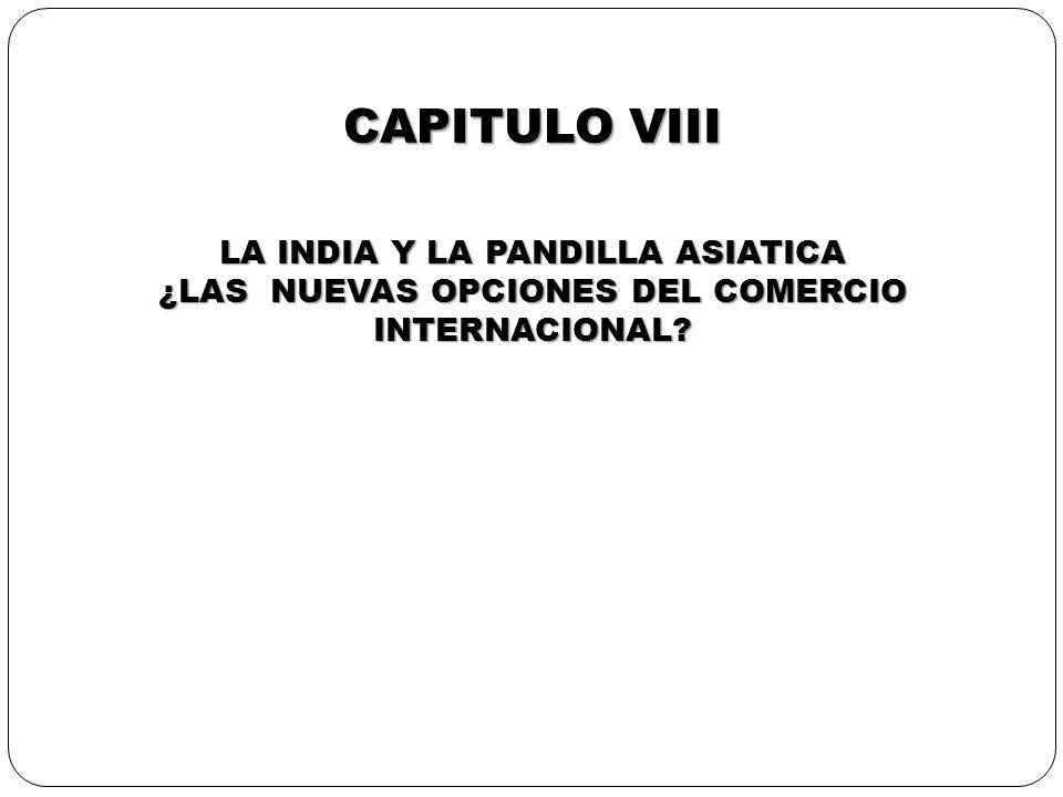 CAPITULO VIII LA INDIA Y LA PANDILLA ASIATICA ¿LAS NUEVAS OPCIONES DEL COMERCIO INTERNACIONAL