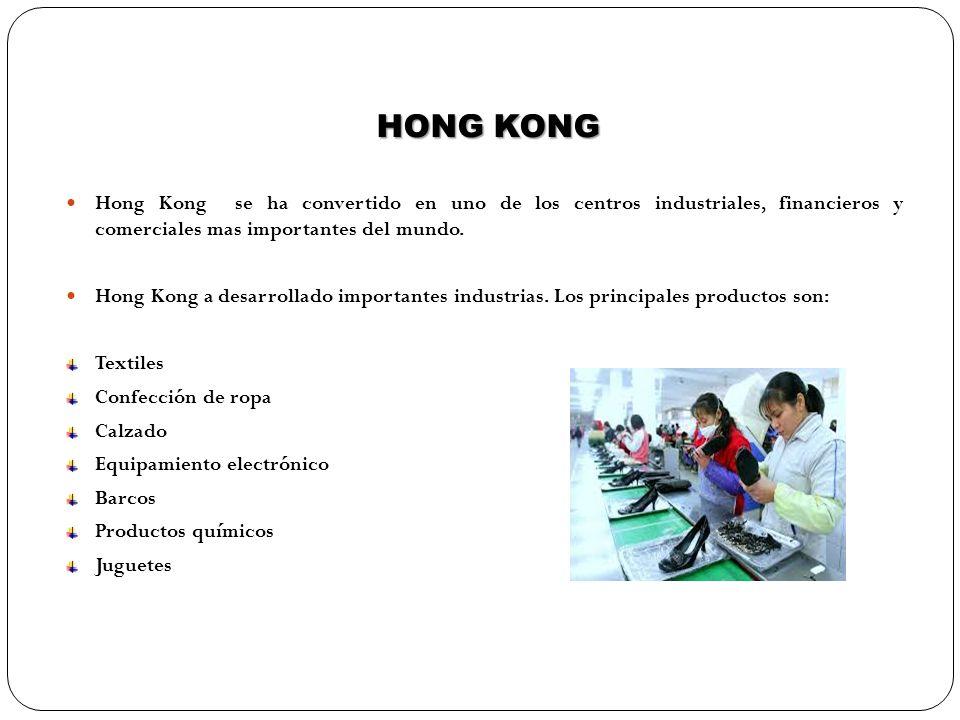 HONG KONG Hong Kong se ha convertido en uno de los centros industriales, financieros y comerciales mas importantes del mundo.