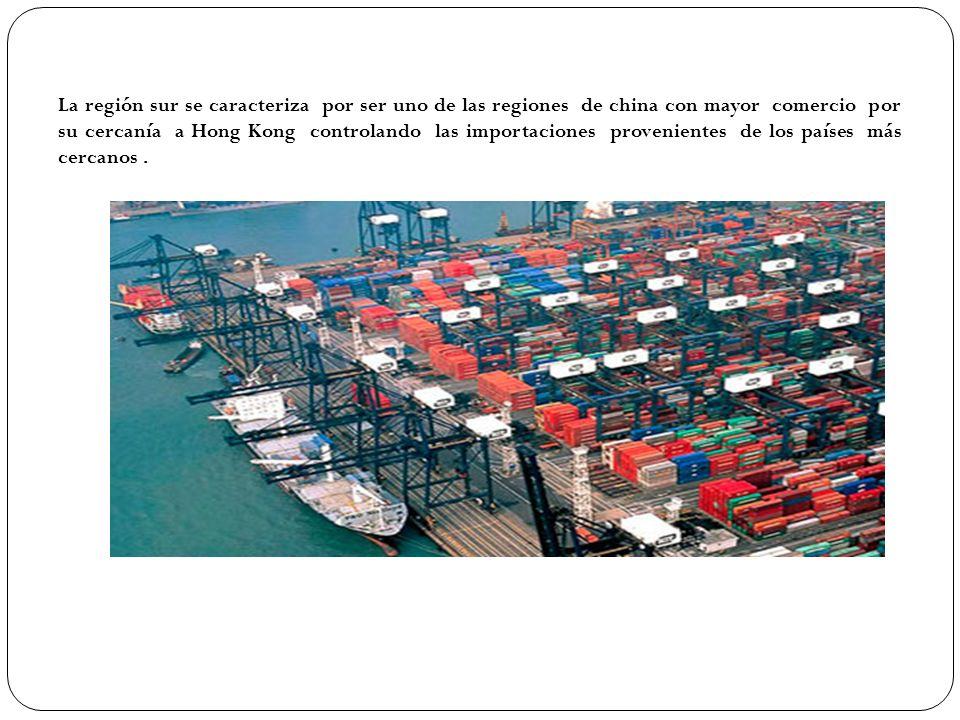 La región sur se caracteriza por ser uno de las regiones de china con mayor comercio por su cercanía a Hong Kong controlando las importaciones provenientes de los países más cercanos .