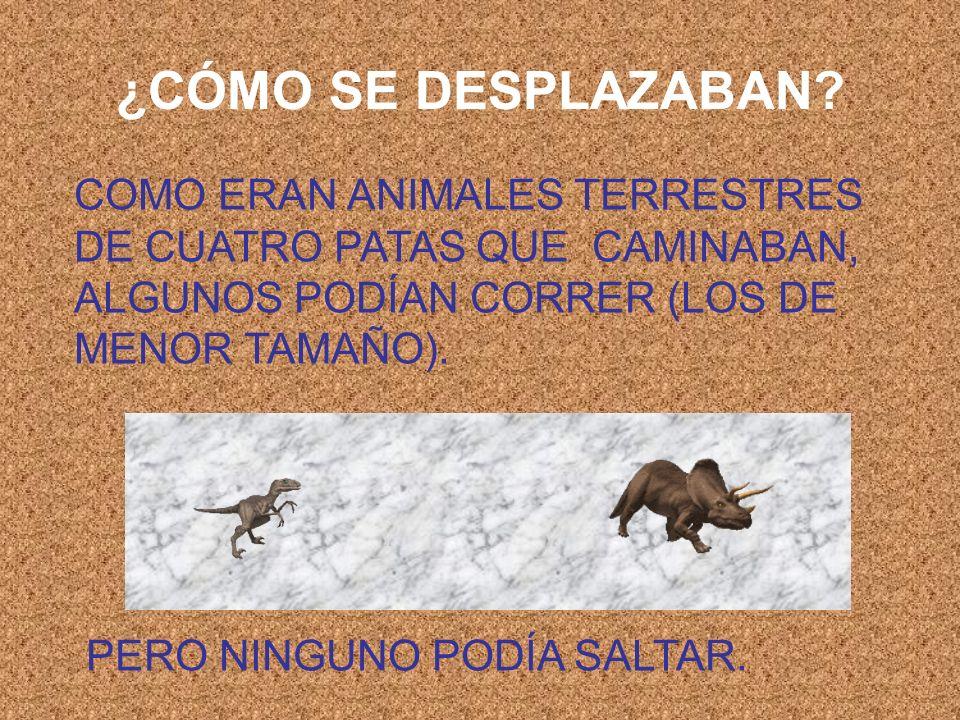 ¿CÓMO SE DESPLAZABAN COMO ERAN ANIMALES TERRESTRES DE CUATRO PATAS QUE CAMINABAN, ALGUNOS PODÍAN CORRER (LOS DE MENOR TAMAÑO).