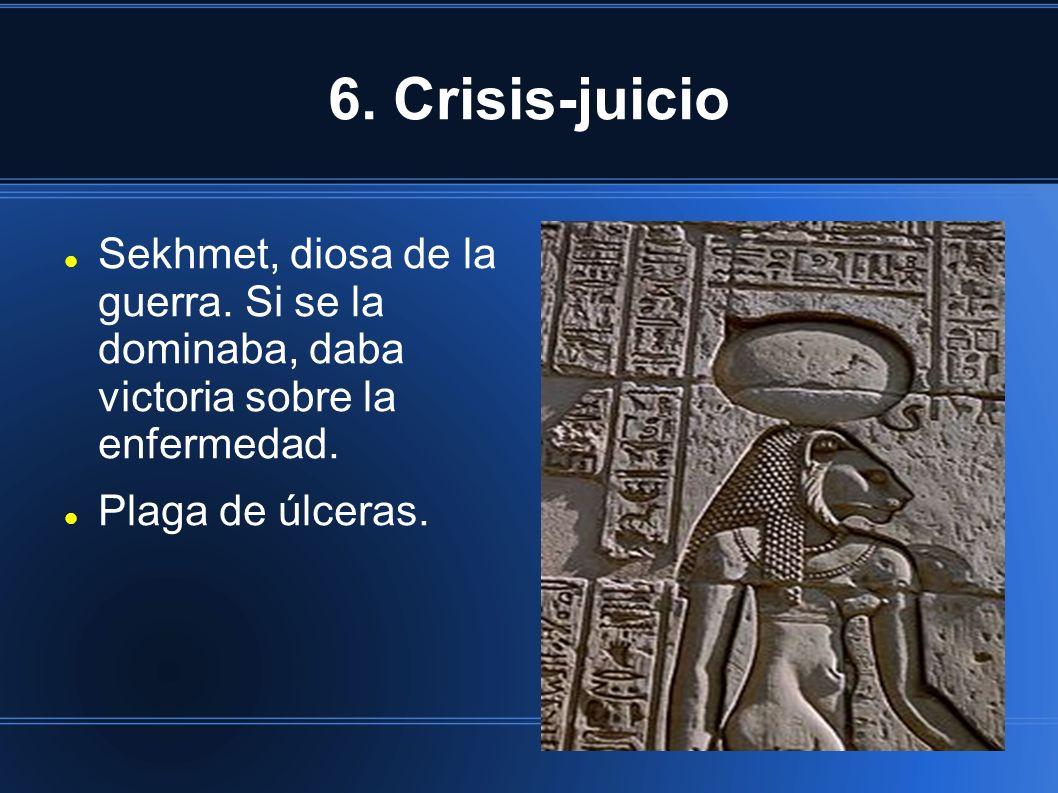 6. Crisis-juicio Sekhmet, diosa de la guerra. Si se la dominaba, daba victoria sobre la enfermedad.