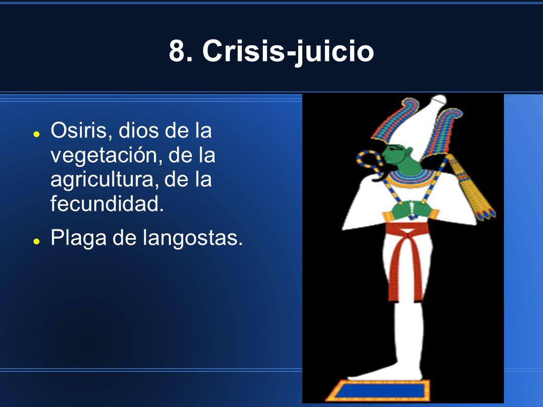 8. Crisis-juicio Osiris, dios de la vegetación, de la agricultura, de la fecundidad.