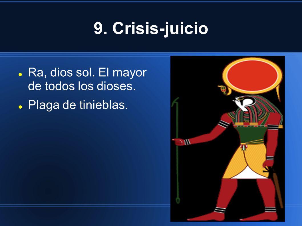 9. Crisis-juicio Ra, dios sol. El mayor de todos los dioses.