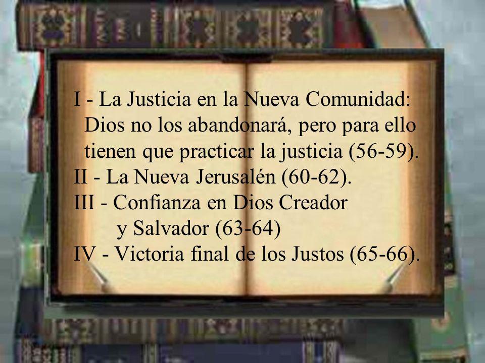 I - La Justicia en la Nueva Comunidad: Dios no los abandonará, pero para ello tienen que practicar la justicia (56-59).