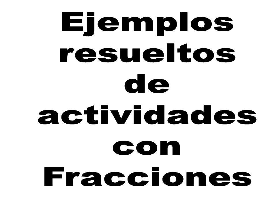 Ejemplos resueltos de actividades con Fracciones