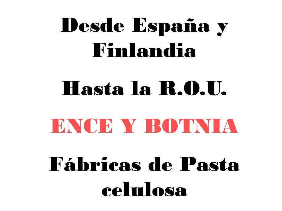 Desde España y Finlandia Hasta la R.O.U. ENCE Y BOTNIA