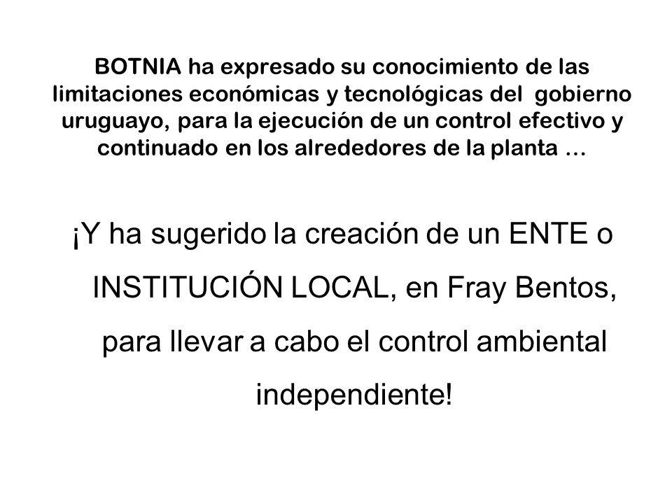 BOTNIA ha expresado su conocimiento de las limitaciones económicas y tecnológicas del gobierno uruguayo, para la ejecución de un control efectivo y continuado en los alrededores de la planta …